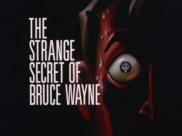 http://images1.wikia.nocookie.net/__cb20081213145106/dcanimated/images/f/f8/The_Strange_Secret_of_Bruce_Wayne-Title_Card.png