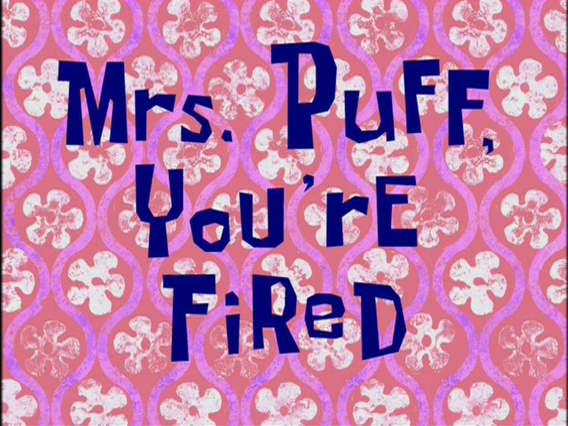 Mrs. Puff, You're Fired.jpg