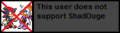 Userbox- Not Support ShadOuge.png