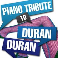 Piano Tribute to Duran Duran