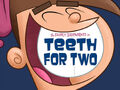 Titlecard-Teeth For Two