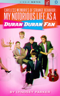 Careless Memories of Strange Behavior - My Notorious Life as a Duran Duran Fan book wikipedia lyndsey parker