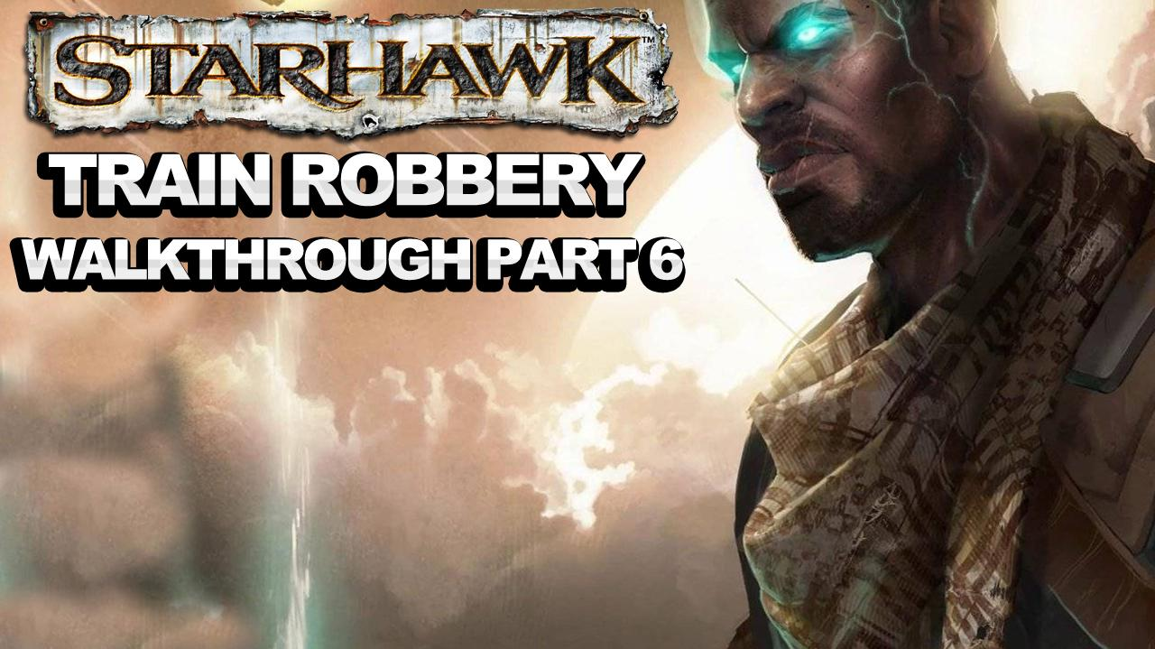 Starhawk - Train Robbery - Walkthrough Part 6