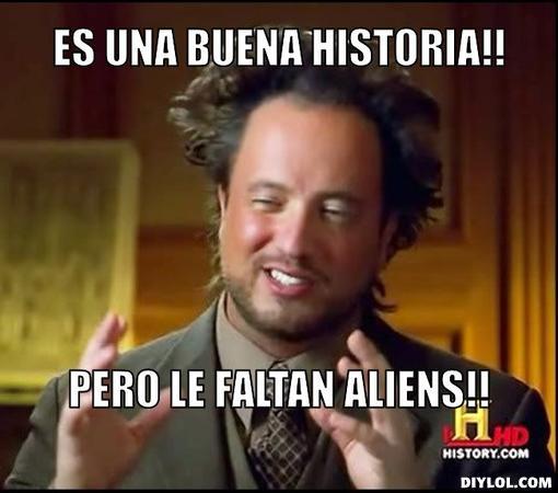 Me llamo Jabali_Alonso, he perdido mi cuenta y respondo a vuestras preguntas. - Página 2 Ancient-aliens-invisible-something-meme-generator-es-una-buena-historia-pero-le-faltan-aliens-d2e704-1-