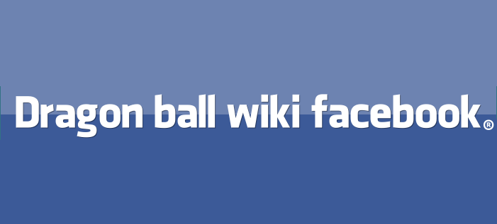 Dragon ball wik on Facebook