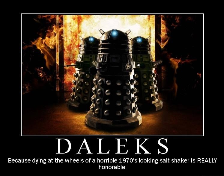 Exterminated by a Dalek? Definitely honourable.
